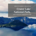 Crater Lake National Park, Breathtakingly Beautiful!