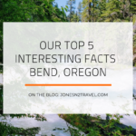 Our Top 5 Interesting Facts – Bend, Oregon