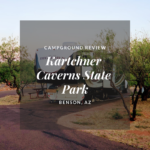 Campground Review: Kartchner Caverns State Park, Benson, AZ