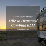 Boondocking Review: Mile 10 Dispersed Camping, Whites City, NM