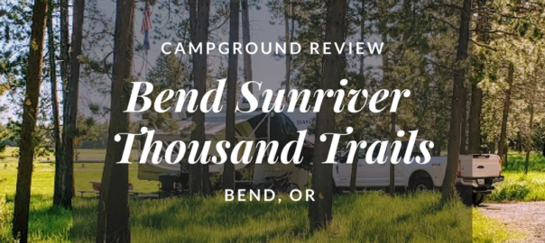Campground Review: Bend/Sunriver Thousand Trails | JonesN2Travel