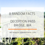 8 Random Facts – Deception Pass Bridge, WA
