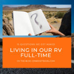 15 Questions We Get Asked About Living in Our RV Full-Time