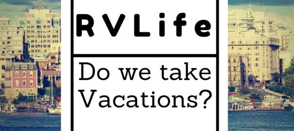 Do Full-Time RVers take Vacations?