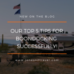 Our Top 5 Tips for Boondocking Successfully!