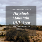 Campground Review: Haystack Mountain OHV Area, Roswell, NM