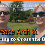 Journey to Alaska Episode 07 – Peace Arch & Preparing to Cross the Border