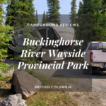 Campground Review | Buckinghorse River Wayside Provincial Park