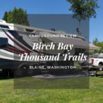 Campground Review: Birch Bay Thousand Trails, Washington