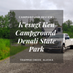 Campground Review | Denali State Park | K'esugi Ken Campground