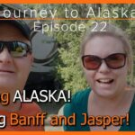 Journey to Alaska Episode 22 | Leaving Alaska | Visiting Banff & Jasper, Canada