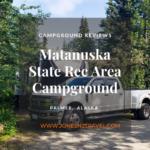 Campground Review | Matanuska State Rec Area | Alaska